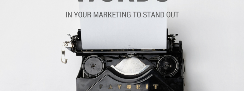How to Use the Right Words in Your Marketing to Stand Out