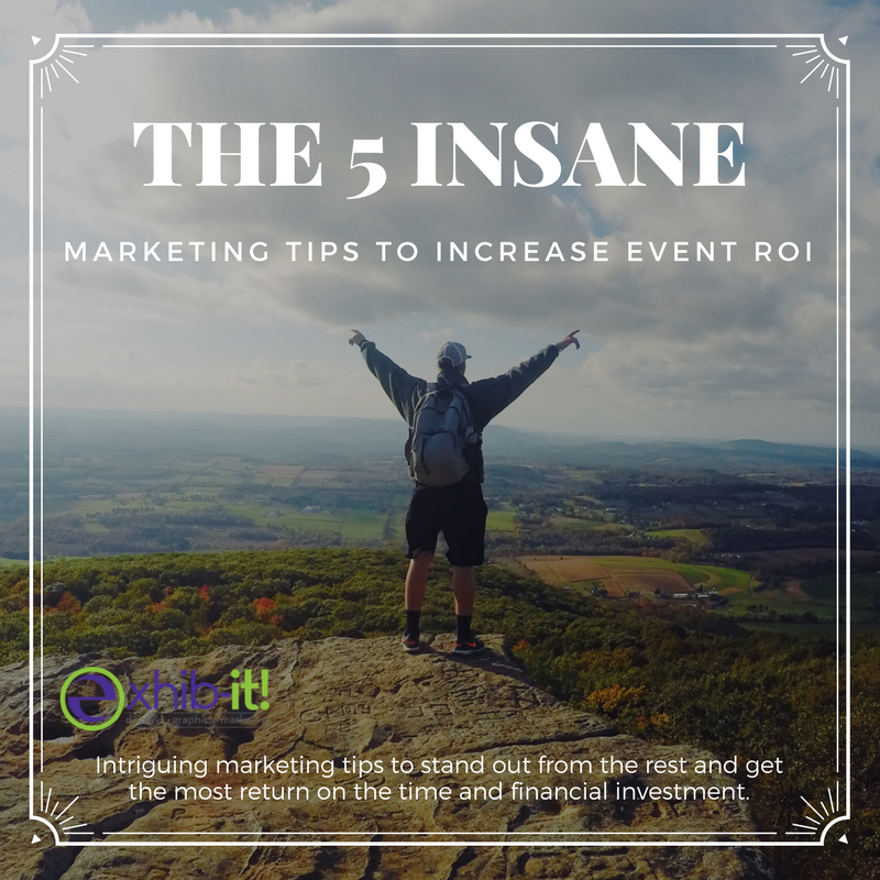 The 5 Insane Marketing Tips to Increase Event ROI