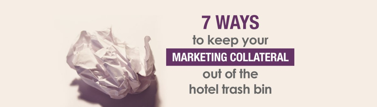7 Ways to Keep Your Marketing Collateral Out of the Hotel Trash Bin