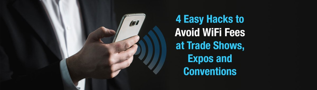 4 Easy Hacks to Avoid WiFi Fees at Trade Shows, Expos and Conventions